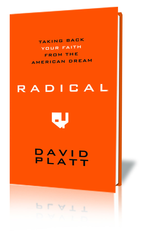 Radical: - Taking Back Your Faith from the American Dream