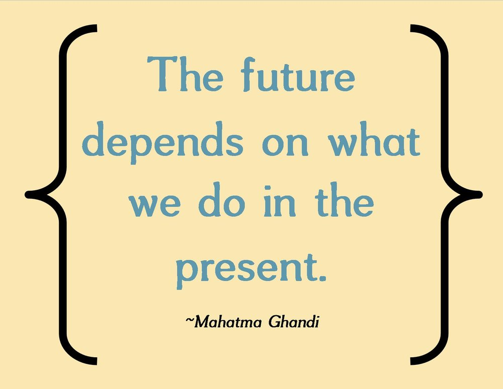 the-future-depends-on-what-we-do-in-the-present-3.jpg