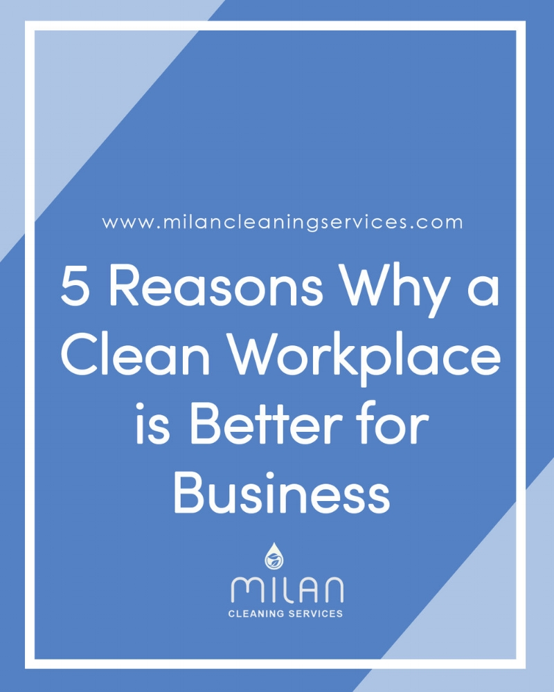 5 Reasons Why a Clean Workplace is Better for Business