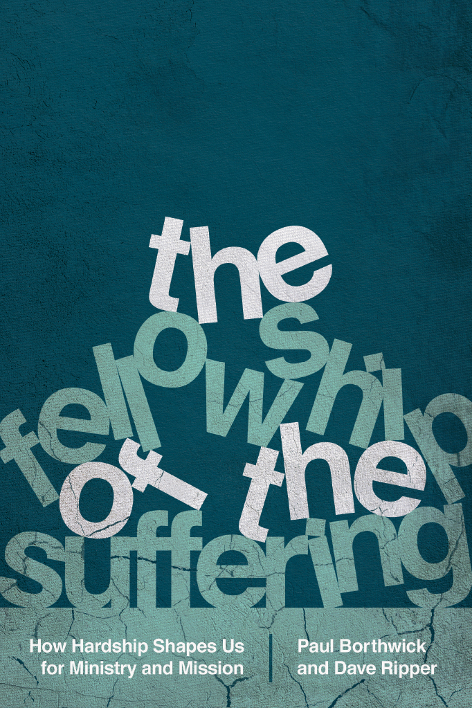 The Fellowship of the Suffering: How Hardship Shapes Us for Ministry and Mission - By Paul Borthwick