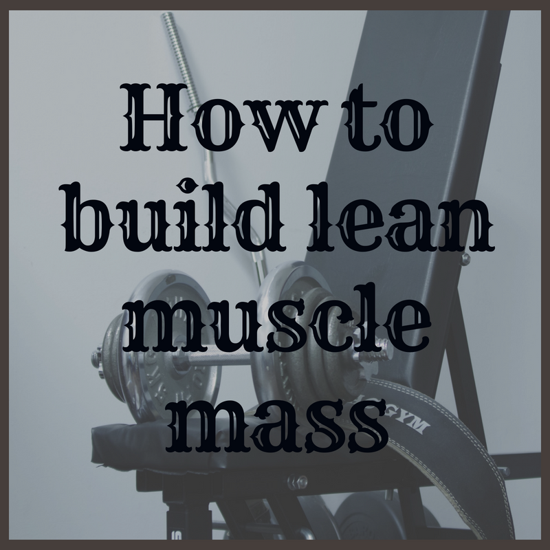 how to build lean muscle mass.png