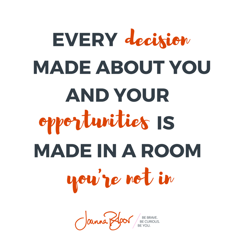 Every decision made about you and your opportunities is made in a room you're not in..png