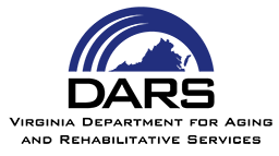 Department for Aging and Rehabilitative Services (DARS)  Provides services to improve the employment, quality of life, security, and independence of older Virginians, Virginians with disabilities, and their families.   http://www.vadars.org/