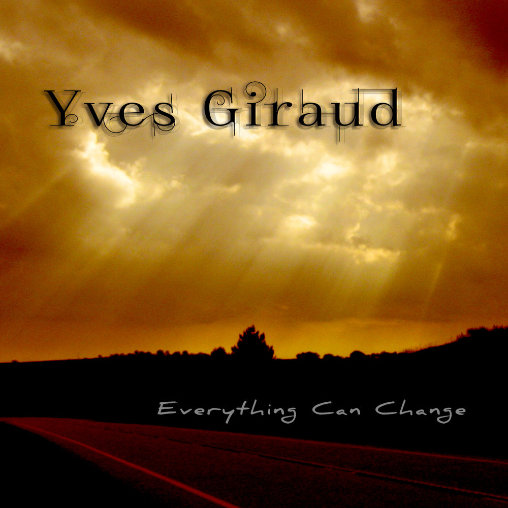 Everything Can Change  - 12 original songs recorded and produced by Yves Giraud at Studio M31 in Nashville, Tennessee. Release year: 2018