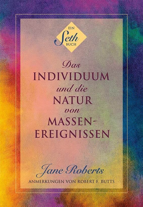Soeben erschienen - Die vollständige Neuübersetzung von THE INDIVIDUAL AND THE NATURE OF MASS EVENTS. Zum ersten Mal ohne Auslassungen und Streichungen, mit einem Originalcover von Robert F. Butts.