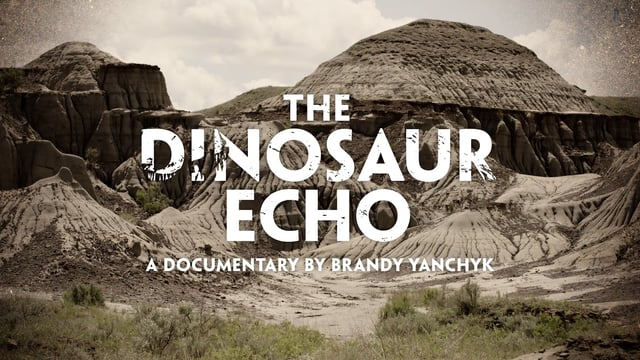 The Dinosaur Echo (2017)    The Dinosaur Echo  introduces us to unknown boneheads and up-and-coming palaeontologists who are leading research and advancing palaeontology in Alberta and British Columbia.   Learn More