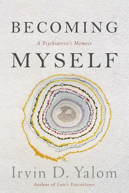Becoming Myself; A Psychiatrist's Memoir     Basic Books, 2017