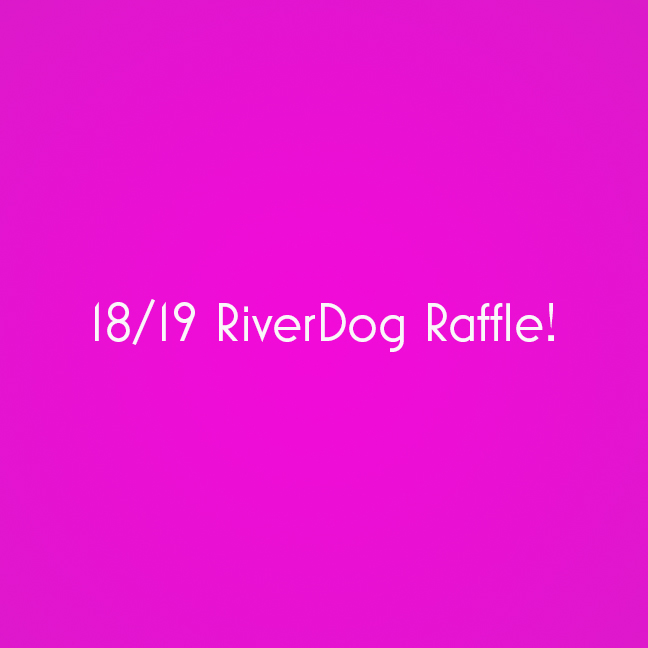 "18/19 RiverDog Raffle! - The following is placeholder text known as ""lorem ipsum,"" which is scrambled Latin used by designers to mimic real copy. Class aptent taciti sociosqu ad litora torquent per conubia nostra, per inceptos himenaeos. Mauris id fermentum nulla. Suspendisse nec congue purus. Maecenas non leo laoreet, condimentum lorem nec, vulputate massa."