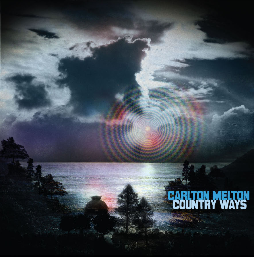 Country Ways (LP/CD) - RELEASED APRIL 2011 ( LP - MID-TO-LATE RECORDS / CD - AGITATED RECORDS )details here- https://meltoncarlton.bandcamp.com/album/country-ways
