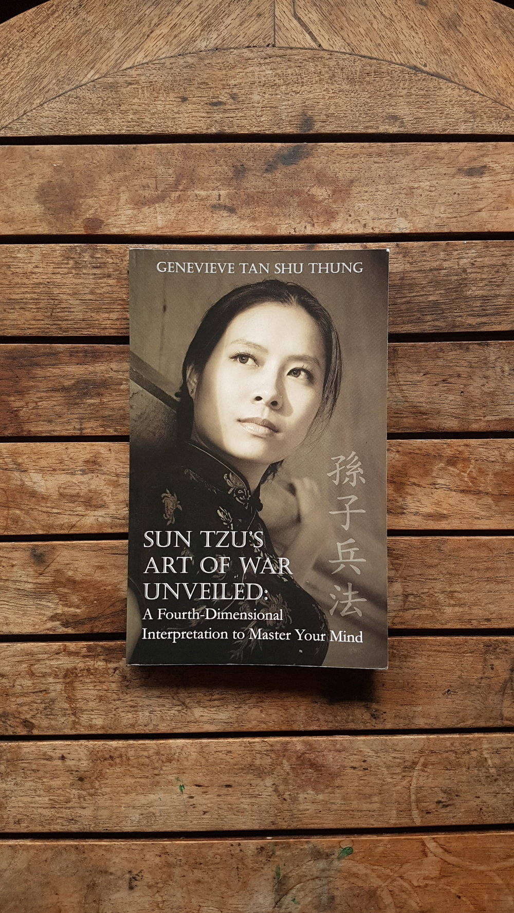 Sun Tzu's Art of War Unveiled: A Fourth-Dimensional Interpretation to Master Your Mind   by Genevieve Tan Shu Thung