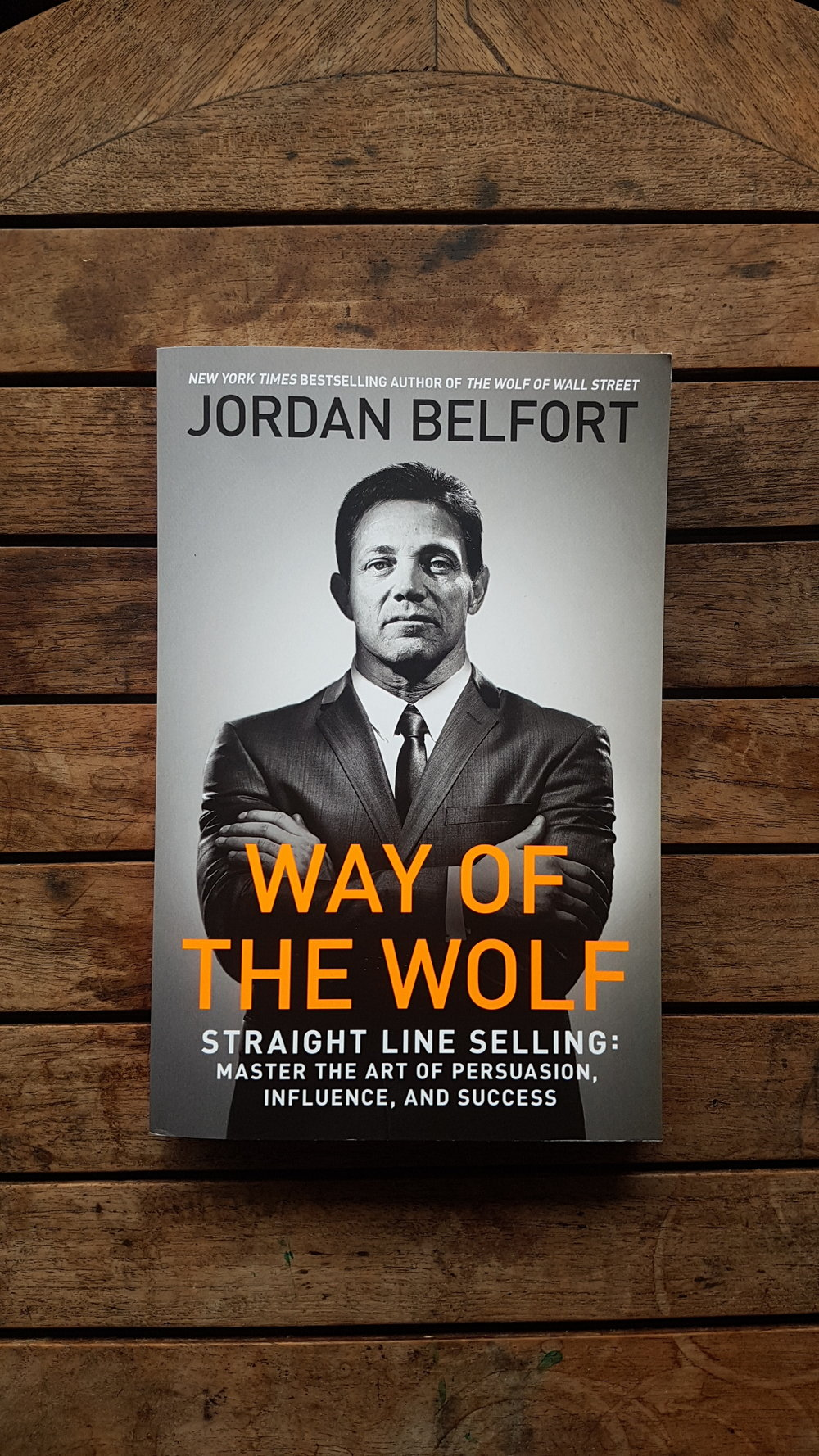 Way of the Wolf: Straight Line Selling: Master the Art of Persuasion, Influence, and Success   by Jordan Belfort