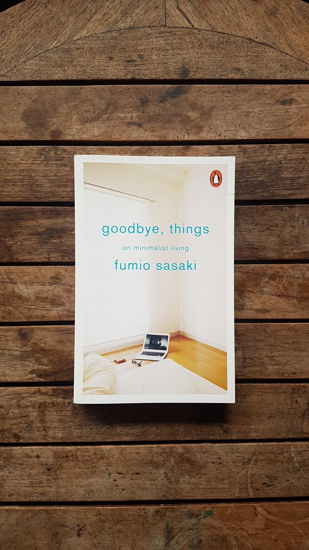 Goodbye, Things: The New Japanese Minimalism   by Fumio Sasaki