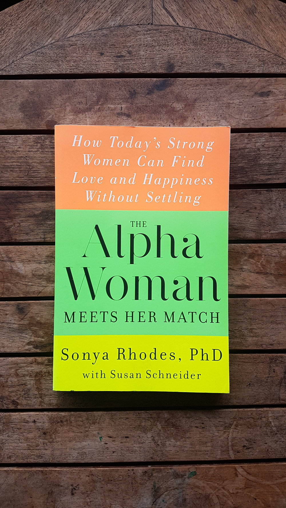 The Alpha Woman Meets Her Match: How Today's Strong Women Can Find Love and Happiness Without Settling   by Sonya Rhodes