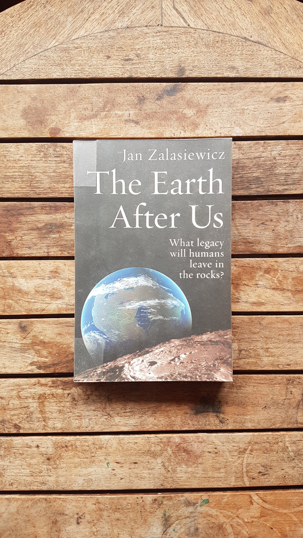 The Earth After Us: What Legacy Will Humans Leave in the Rocks?   by Jan Zalasieqicz