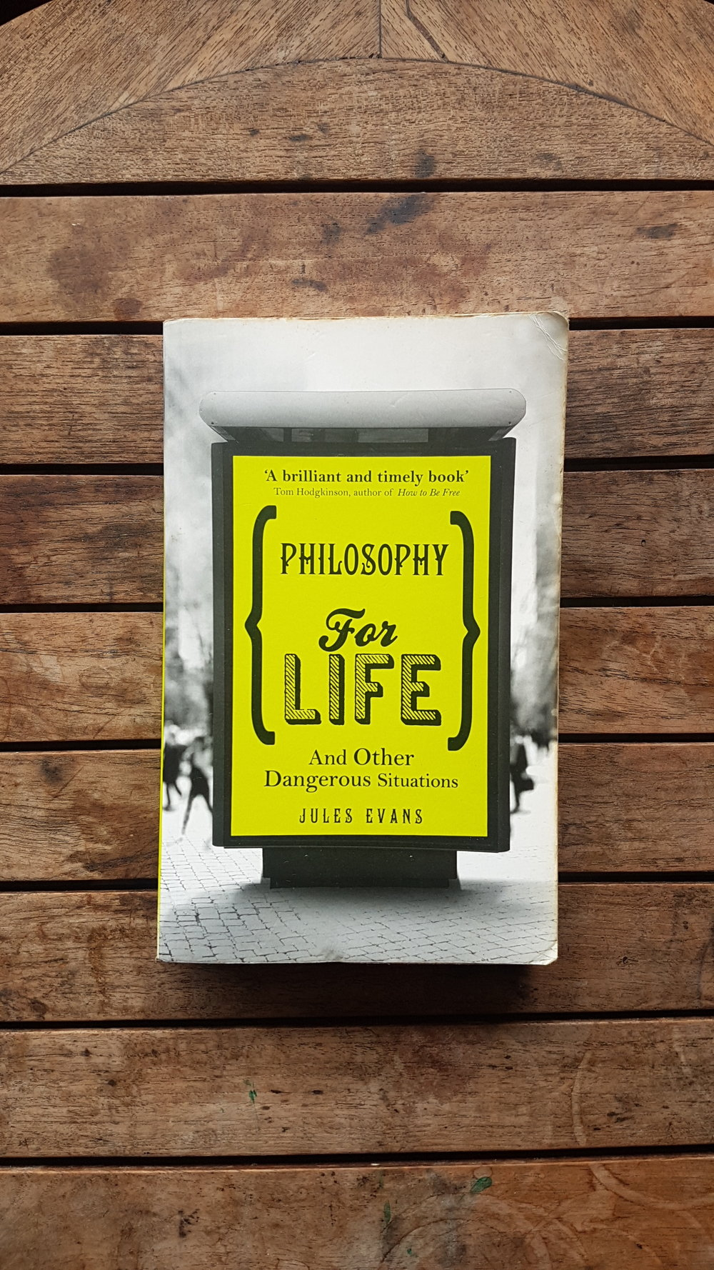 Philosophy for Life and Other Dangerous Situations: Ancient Philosophy for Modern Problems   by Jules Evans