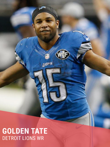 GOLDEN TATE   Hometown: Nashville, TN  College: Notre Dame  Super Bowl 48 Champion & Pro Bowl  Instagram:  @showtimetate   Twitter:  @showtimetate    Facebook:  @OfficialGoldenTate