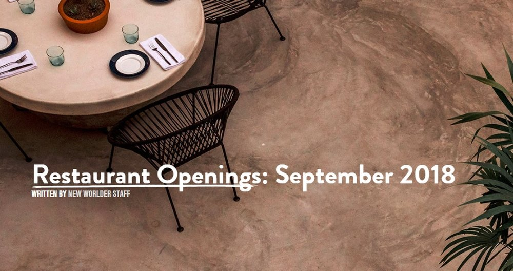 Restaurant Openings: September 2018 - New Worlder