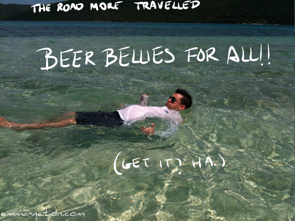 The Road More Travelled: Beer bellies for all!