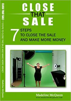 Close That Sale – 7 Steps to Close the Sale & Make More Money