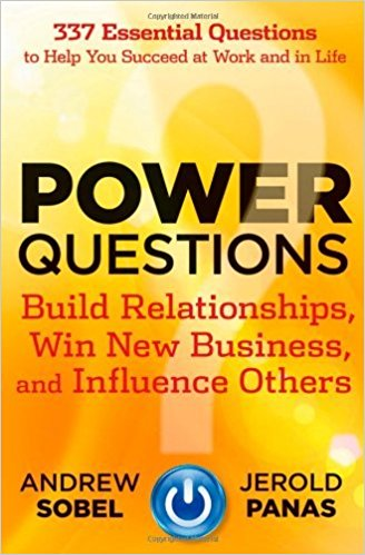 Power Questions  Build Relationships, Win Business and Influence Others – Sobel & Panas