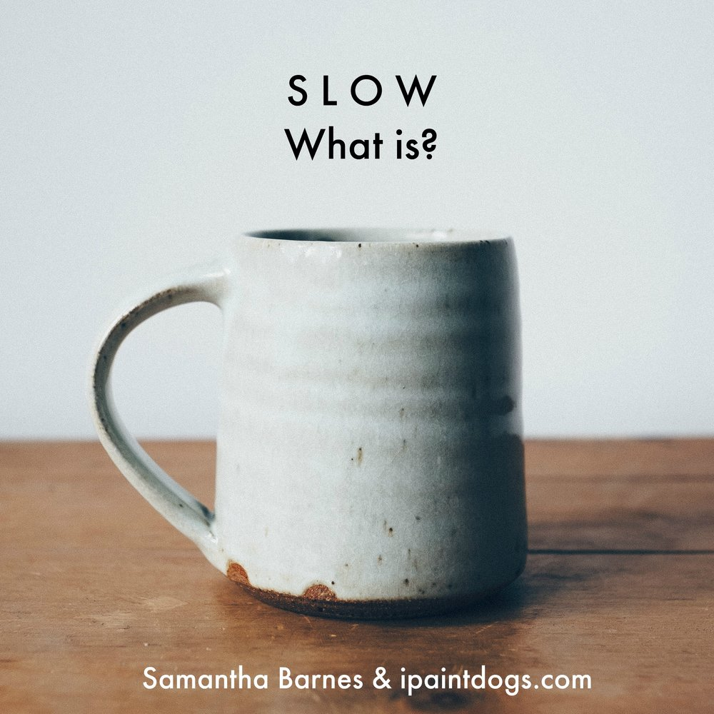 Slow Living - what is by Samantha Barnes & ipaintdogs.com