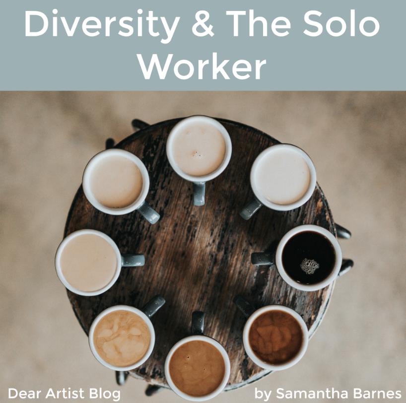 Diversity and the solo worker, blog post by Samantha Barnes Artist, Dear Artist Blog