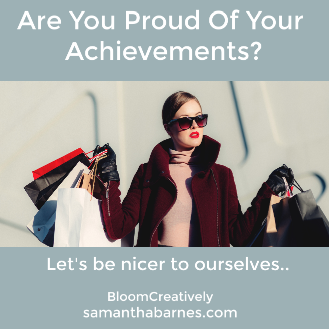 Are you proud of your achievements?  Bloom Creatively Blog by Samantha Barnes