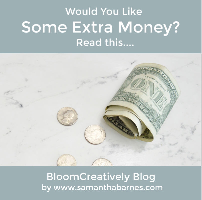 Would you like some extra money?  Bloom Creatively Blog by Samantha Barnes.com