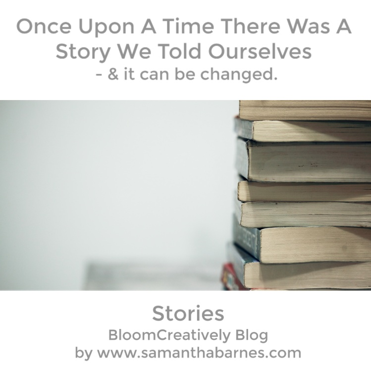 The+Stories+we+tell+ourselves+by+BloomCreatively+Blog%2C+www.samanthabarnes.jpg