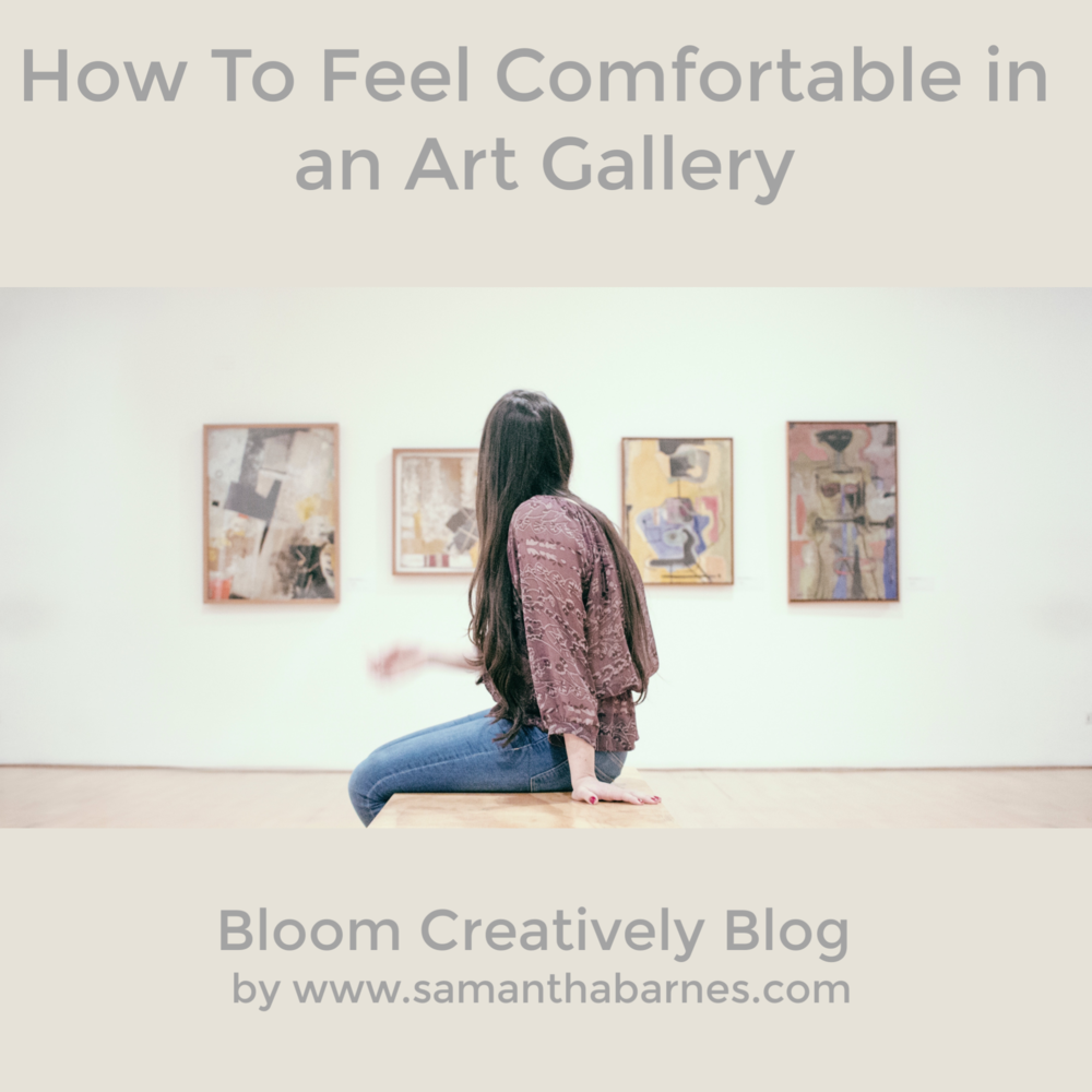 How to feel Comfortable in an Art Gallery by Samantha Barnes, Bloom Creatively Blog