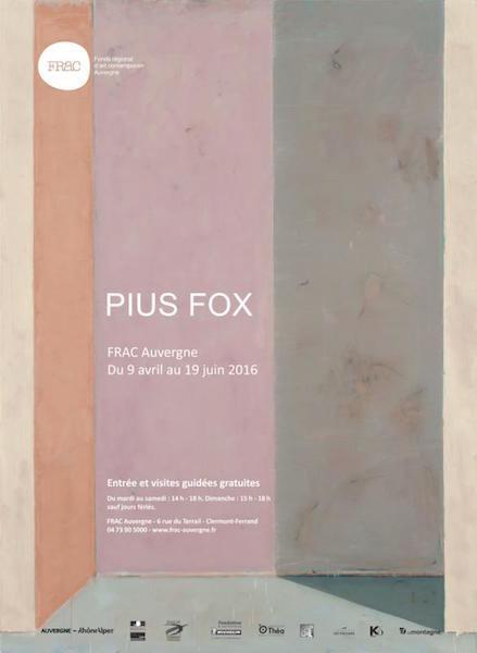 PIUS FOX SOLO MUSEUM SHOW @ FRAC AUVERGNE, CLERMONT-FERRAND, FRANCE.