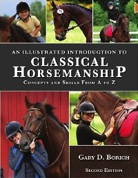 An Illustrated Introduction to Classical Horsemanship: Concepts and Skills from A to Z by Gary Borich