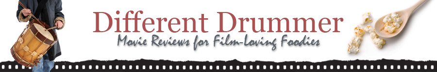 Different Drummer: Movie Reviews for Film-Loving Foodies