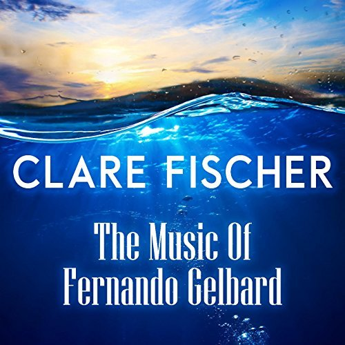 CLARE FISCHER, The Music of Fernando Gelbard