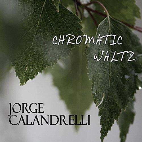 JORGE CALANDRELLI, Chromatic Waltz