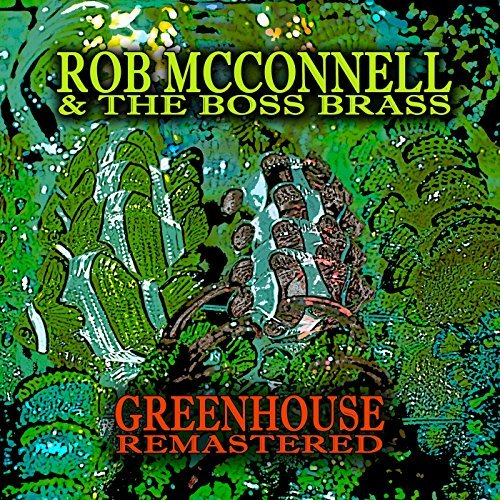 ROB MCCONNELL & THE BOSS BRASS, Greenhouse (Remastered)