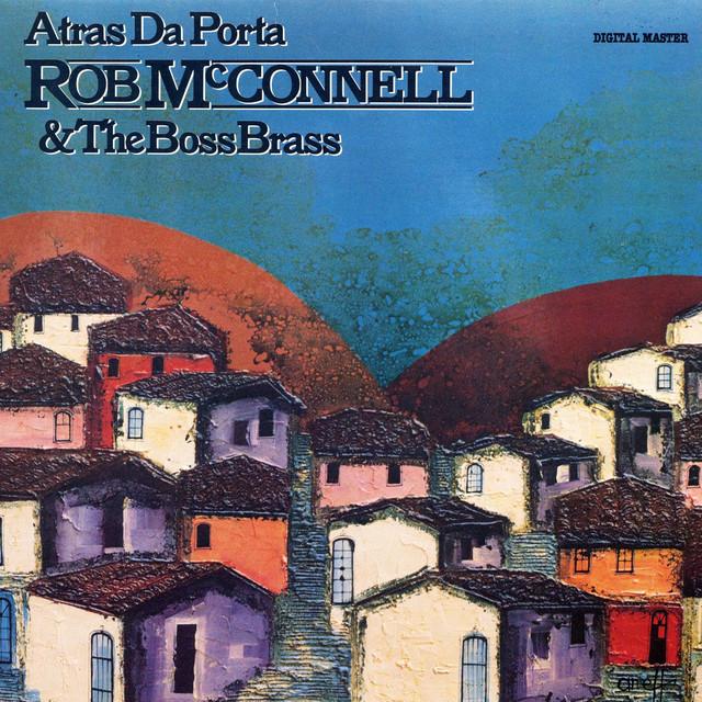 ROB MCCONNELL & THE BOSS BRASS, Atras Da Porta