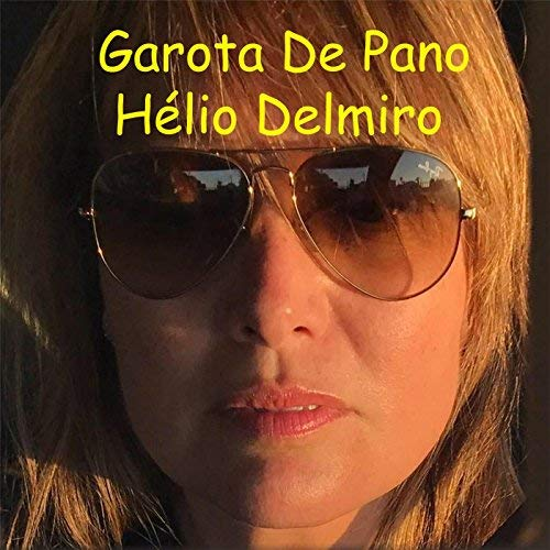 HELIO DELMIRO, Garota de Pano