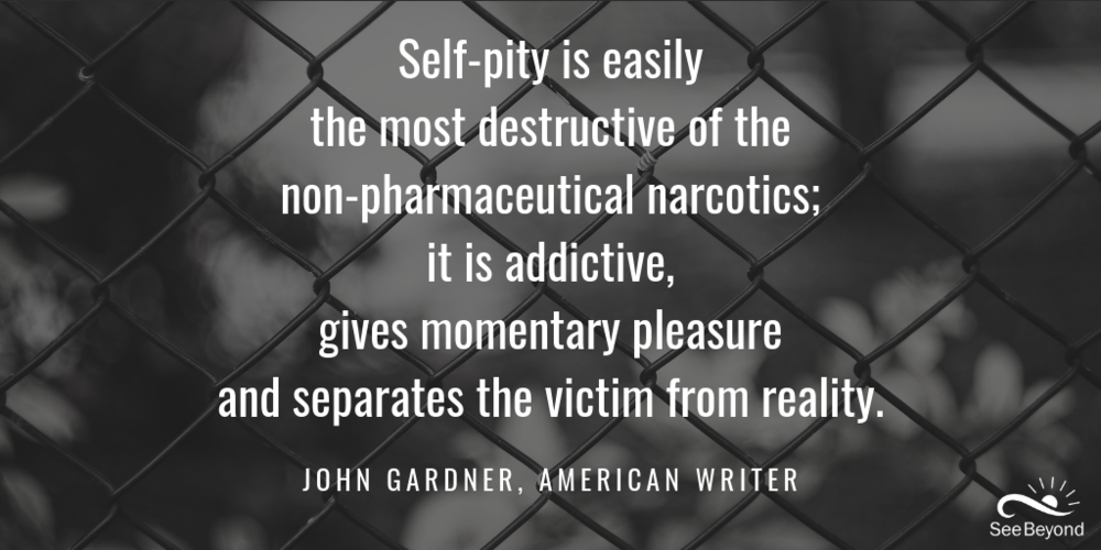 Self-pity is easily the most destructive of the non-pharmaceutical narcotics; it is addictive, gives momentary pleasure and separates the victim from reality. (2).png