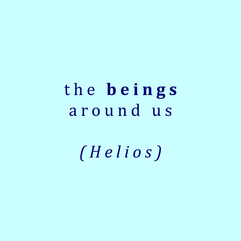 The Beings Around Us (Helios)