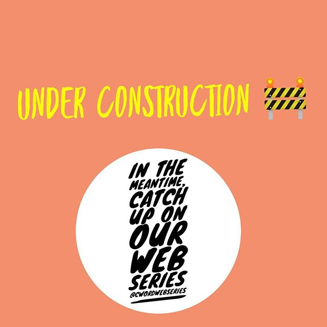 Our site will be under construction for the next month while we create a new and improved site. In the meantime, please follow @cwordwebseries to catch up on our web series! We're doing big things!