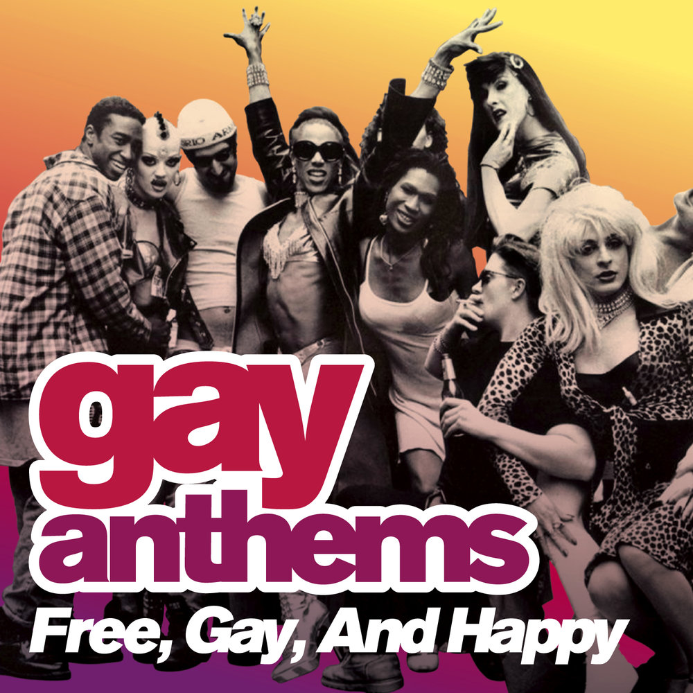 Various - Gay Anthems: Free, Gay, And Happy