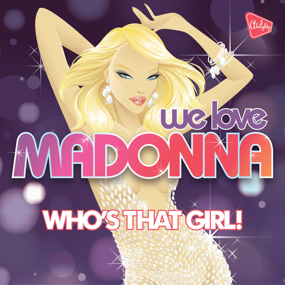 Who's That Girl! – Almighty Presents: We Love Madonna