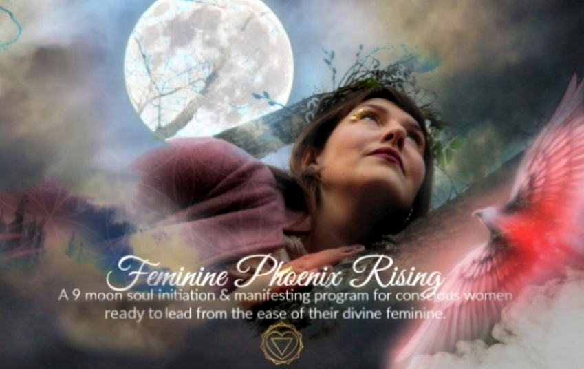 FEMININE PHOENIX RISING     A 9 moon soul initiation & manifesting program for conscious women ready to lead from the ease of their divine feminine.      There is a NEW woman emerging…    She is pioneering a way of being that is rooted in divine feminine magic and prosperity.    She hears the call, and honors the sacred vision that lives in her heart. She is ready to be the protective, empowered earth goddesses she was born to be.    This NEW woman knows that the old ways of society no longer work for her. She deeply desires to be a part of the collective healing that wants to happen if we are to birth a  world that supports the true more sustainable divine blueprint of humanity.    She  knows that if we are to follow the call and birth a new way of being that it first must begin with HER.    So, sister I ask you, will you be one of them?