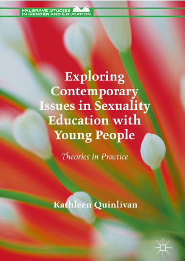 Exploring Contemporary Issues in Sexuality Education with Young People  , by Kathleen Quinlivan, Palgrave Macmillan UK, ISBN 978-1-137-50104-2