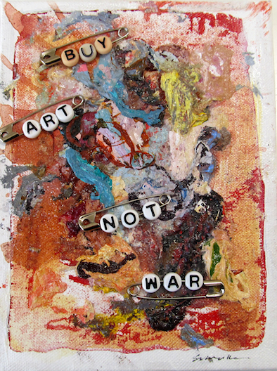 """BUY ART NOT WAR #3    2016 & 2018  8"""" x 6""""  Mixed media: acrylic paint, beads, safety pins, and paint skins on canvas   $60 each"""
