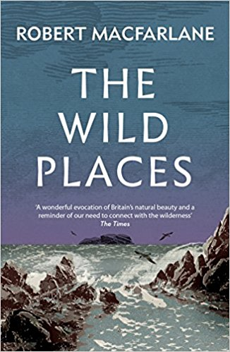The Wild Places - Robert Macfarlane   Roberts best work, some of his wild places just make you want to run out and have a little adventure there yourself.   a great one to inspire you when traveling.