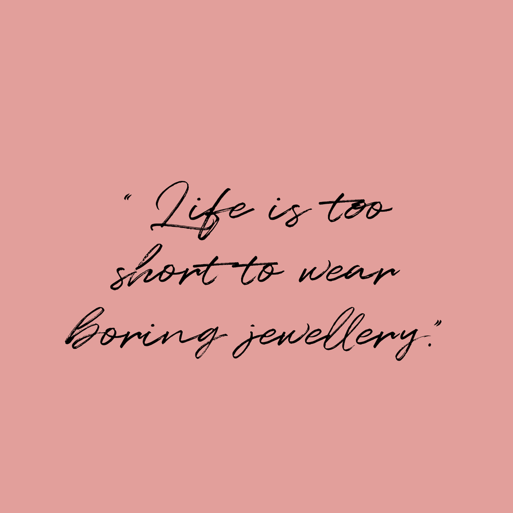 Life is too short to wear boring jewellery quote on blush pink background