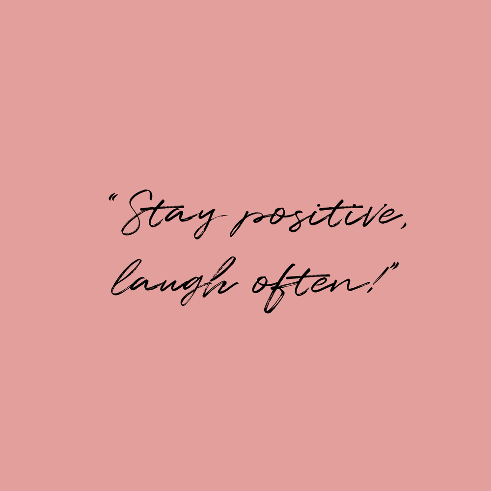Stay positive and laugh often quote