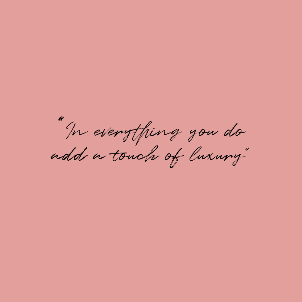 'In everything you do add a touch of luxury' quote